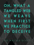 What a Tangled Web We Weave - I love this quoteQuote