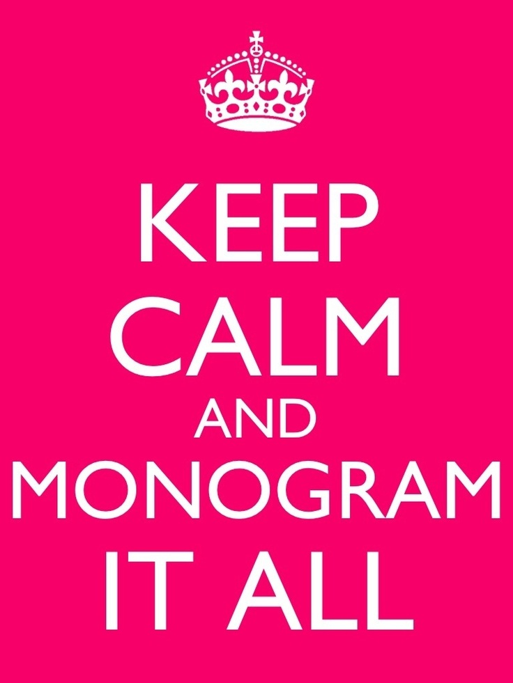 My new favorite quote....... Monogram it!!!!!!