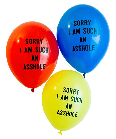 Sorry Balloons  Each package contains 12 professionally-printed, standard latex balloons. You get four each of red, yellow, and blue, so you can be really sorry all at once, or use them sparingly in times of extreme sarcasm.  By Adam J Kurtz