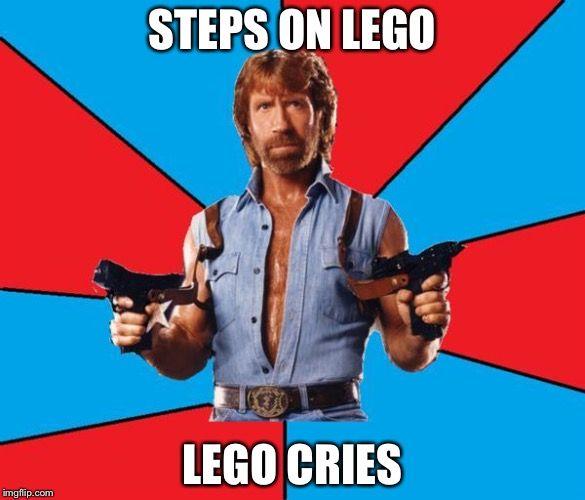 Chuck Norris With Guns Meme | STEPS ON LEGO LEGO CRIES | image tagged in memes,chuck norris with guns,chuck norris | made w/ Imgflip meme maker