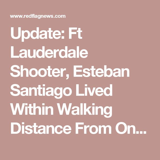Update: Ft Lauderdale Shooter, Esteban Santiago Lived Within Walking Distance From Only Mosque in Alaska | RedFlagNews.com