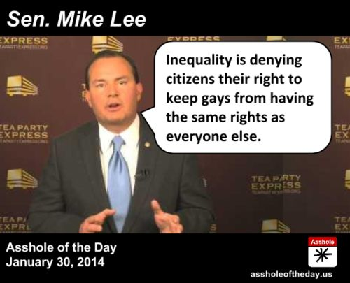 Mike Lee, Asshole of the Day for January 30, 2014 by TeaPartyCat (Follow @TeaPartyCat) While Rep. Cathy McMorris Rodgers gave the official GOP response to the State of the Union (for which we named her Asshole of the Day for her lie about giving people choices) Sen. Mike Lee gave the Tea Party response, which was all about inequality in America. Well, inequality is a word he uses, but not correctly. Here's what inequality means, according to the American Heritage ...