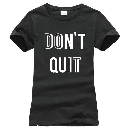 Custom T Shirt Printing Women Short Sleeve Gift O-Neck Dont Quit Do It Motivational Inspirational Positive Message Shirts $28.45