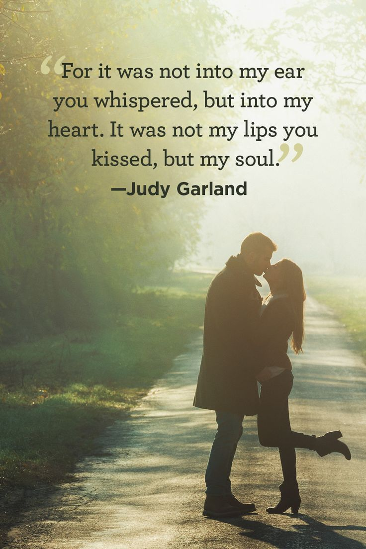 """""""For it was not into my ear you whispered, but into my heart. It was not my lips you kissed, but my soul."""" -Judy Garland"""