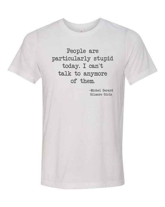 People are Stupid Gilmore girls fan t-shirt by MinnieandMaudeTees