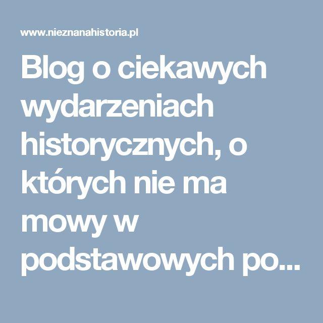 Blog  o ciekawych wydarzeniach historycznych, o których nie ma mowy w podstawowych podręcznikach