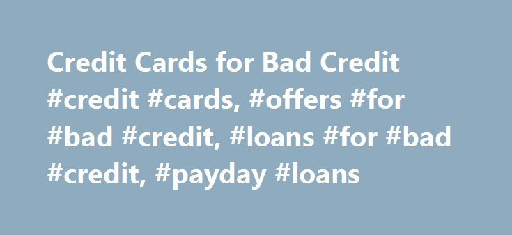 Credit Cards for Bad Credit #credit #cards, #offers #for #bad #credit, #loans #for #bad #credit, #payday #loans http://reply.nef2.com/credit-cards-for-bad-credit-credit-cards-offers-for-bad-credit-loans-for-bad-credit-payday-loans/  # Credit Cards *BadCreditOffers.com is a free online directory of lenders and financial service providers. It is not itself a lender or provider of financial services. Information presented is without warranty. Always refer to the providers' websites for…