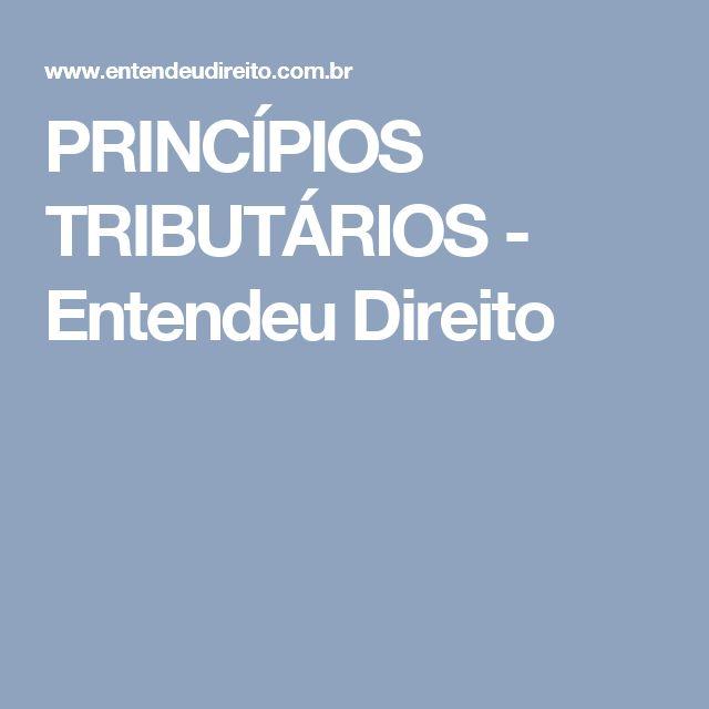 PRINCÍPIOS TRIBUTÁRIOS - Entendeu Direito