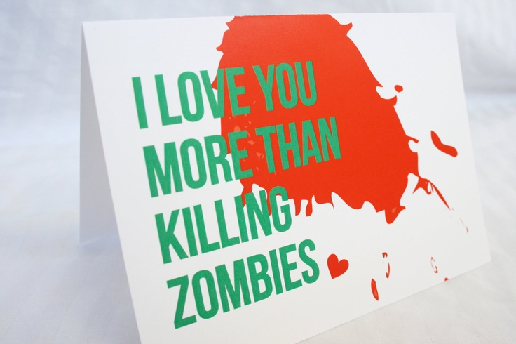 I Love You More Than Killing Zombies  Greeting by newmodernlove