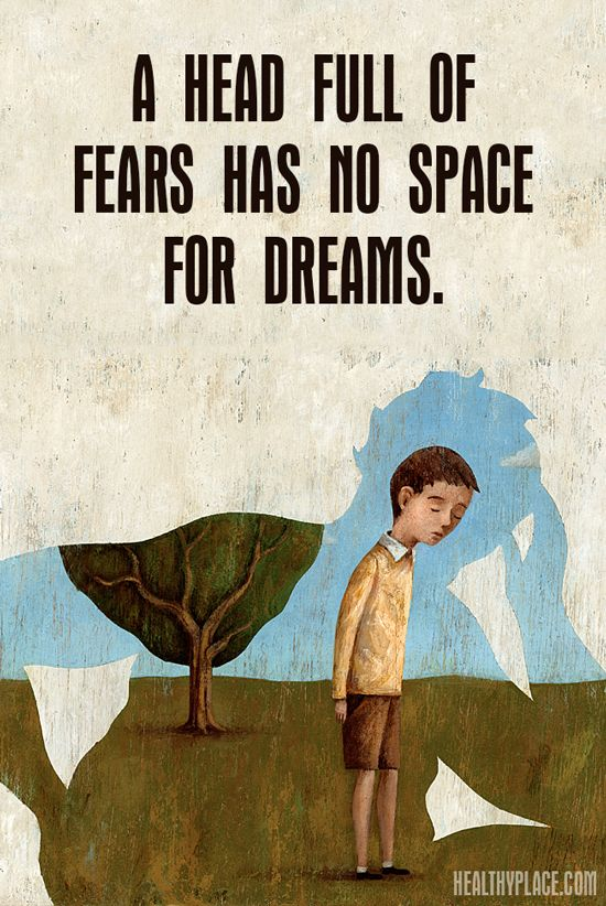 Quote on anxiety: A head full of fears has no space for dreams. www.HealthyPlace.com