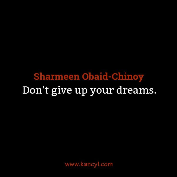 """""""Don't give up your dreams."""", Sharmeen Obaid-Chinoy"""