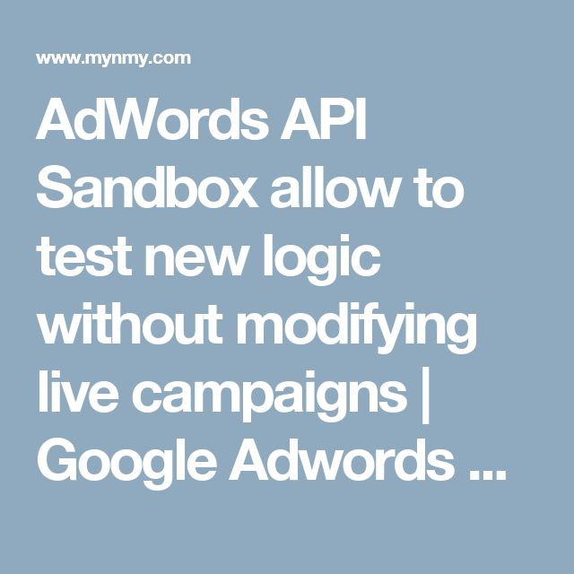 AdWords API Sandbox allow to test new logic without modifying live campaigns | Google Adwords Exam Answers | hubspot | mozarank | google partners answers | certifications