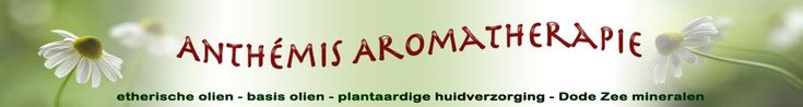 Anthémis aromatherapie, etherische oliën en koudgeperste basisoliën. CMD en Edom natuurlijke huidverzorging met Dode Zee mineralen