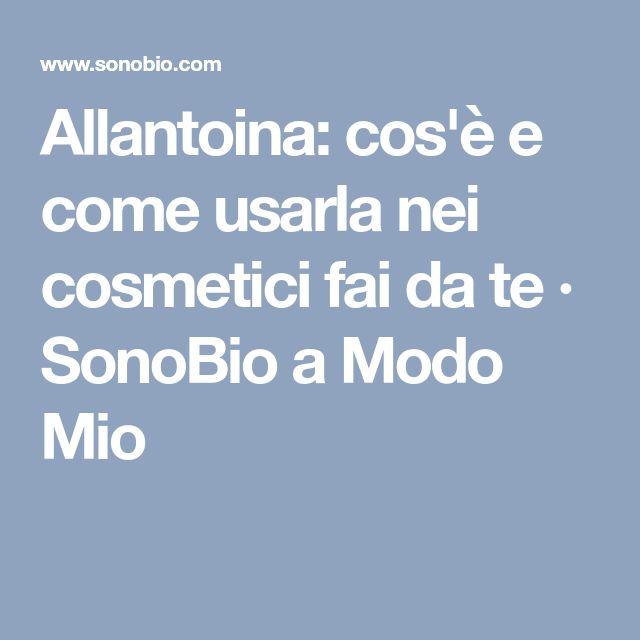 Allantoina: cos'è e come usarla nei cosmetici fai da te · SonoBio a Modo Mio