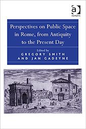 Perspectives on public space in Rome, from Antiquity to the present day.    Ashgate, 2013