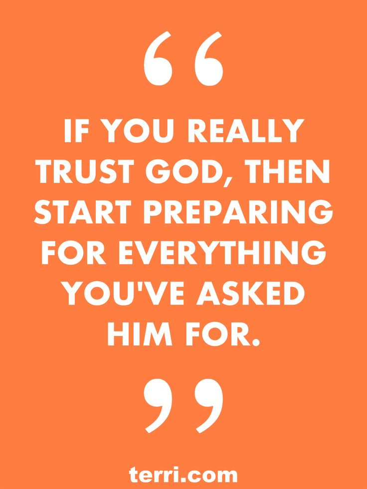 If you really trust God, then start preparing for everything you've asked him for. For more weekly podcast, motivational quotes and success tips, visit terri.com