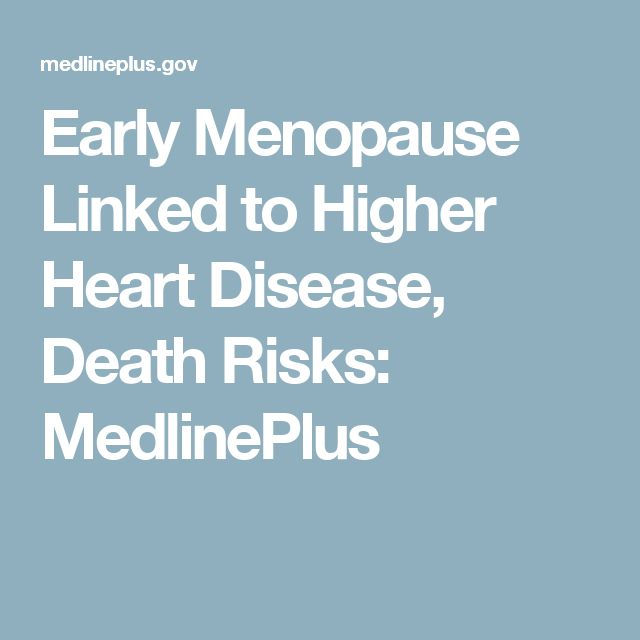 Early Menopause Linked to Higher Heart Disease, Death Risks: MedlinePlus