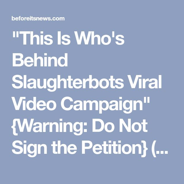 """""""This Is Who's Behind Slaughterbots Viral Video Campaign"""" {Warning: Do Not Sign the Petition} (Video) 