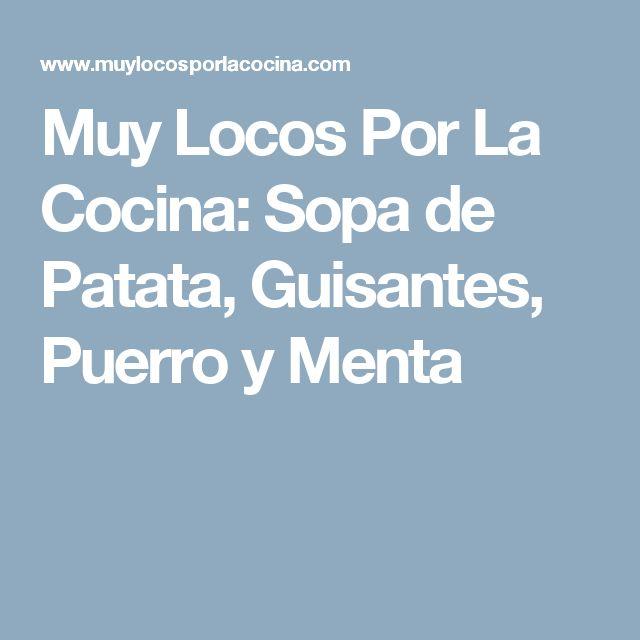 Muy Locos Por La Cocina: Sopa de Patata, Guisantes, Puerro y Menta