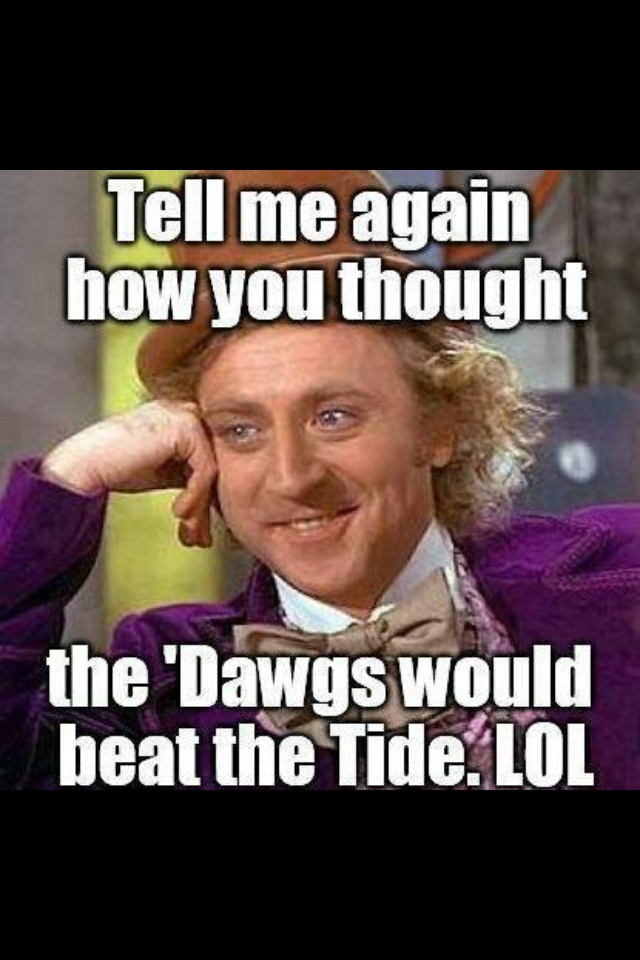 Heard from so many people that Georgia was going to beat Bama this week...uh nope, not gonna happen!!!