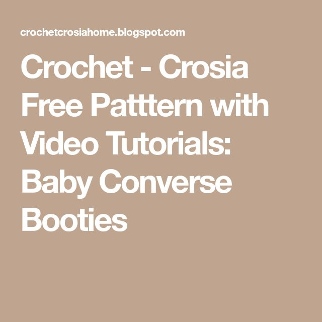 Crochet - Crosia Free Patttern with Video Tutorials: Baby Converse Booties