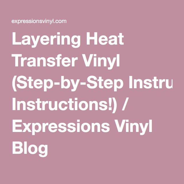 Layering Heat Transfer Vinyl (Step-by-Step Instructions!) / Expressions Vinyl Blog