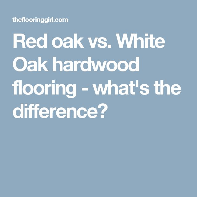 Red oak vs. White Oak hardwood flooring - what's the difference?