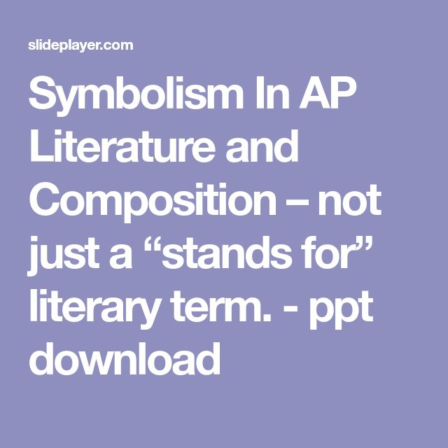 "Symbolism In AP Literature and Composition – not just a ""stands for"" literary term. - ppt download"