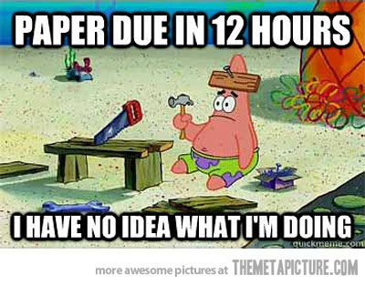 Pretty sure this represents all my students as their research paper is due tomorrow....