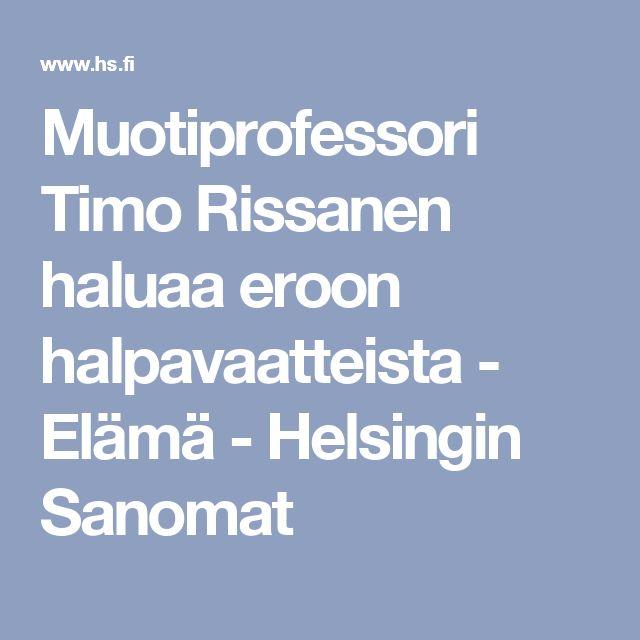 Muotiprofessori Timo Rissanen haluaa eroon halpavaatteista - Elämä - Helsingin Sanomat