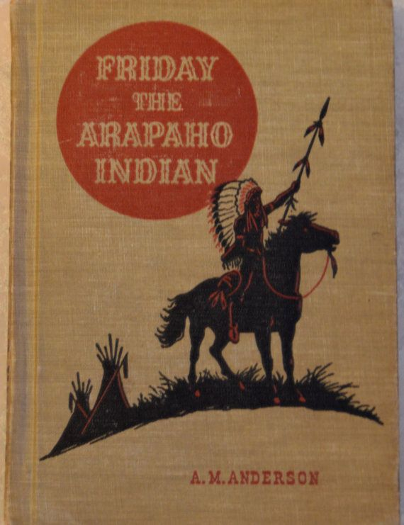 Vintage Children's Adventure Book, 'Friday, The Arapahoe Indian', by A. M. Anderson, w/ illustrations, from 'American Adventure Series'