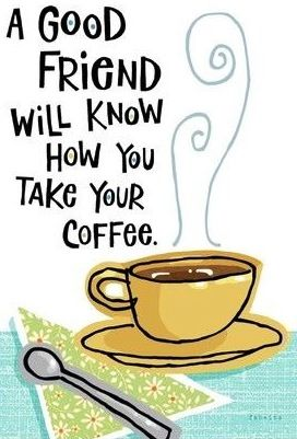 A good friend will know how you take your #coffee