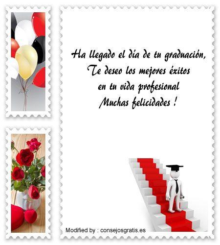 mensaje de texto de felicitación por graduación, mensajes de felicitación por graduación, palabras de felicitación por graduación, pensamientos de felicitación por graduación, saludos de felicitación por graduación : http://www.consejosgratis.es/increibles-frases-para-felicitar-una-graduacion/