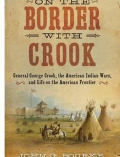 On the Border with Crook General George Crook the American Indian Wars and Life on the American Frontier free download by John Gregory Bourke ISBN: 9781628739022 with BooksBob. Fast and free eBooks download.  The post On the Border with Crook General George Crook the American Indian Wars and Life on the American Frontier Free Download appeared first on Booksbob.com.