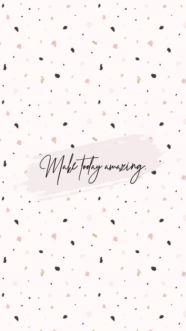 Make Today Amazing Motivationalquotes Phone Wallpaper Quotes Wallpaper Iphone Quotes Free Iphone Wallpaper
