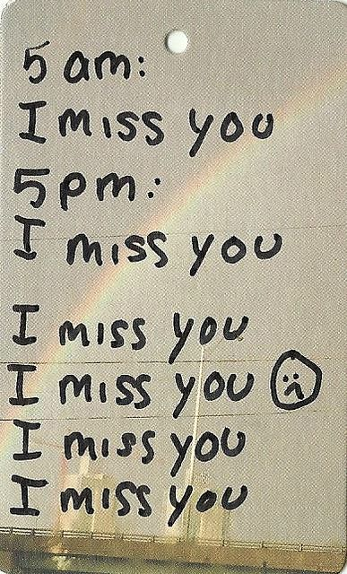 This is about right. I miss you in the morning but by the end of the day I miss you more.