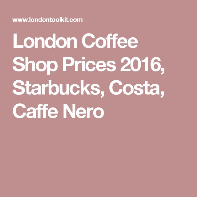 London Coffee Shop Prices 2016, Starbucks, Costa, Caffe Nero