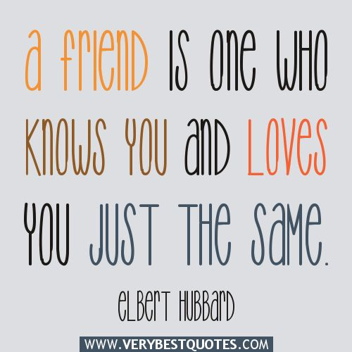 just friends quotes   friend is one who knows you and loves you just the same elbert ...