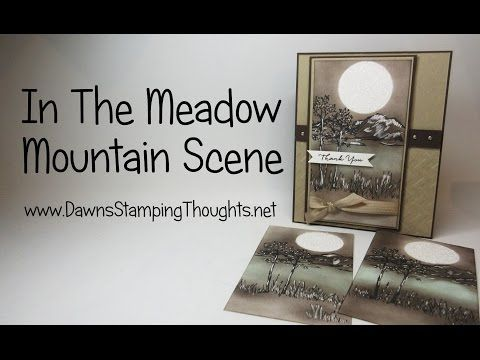 In The Meadow Mountain Scene video (Dawns stamping thoughts Stampin'Up! Demonstrator Stamping Videos Stamp Workshop Classes Scissor Charms Paper Crafts)