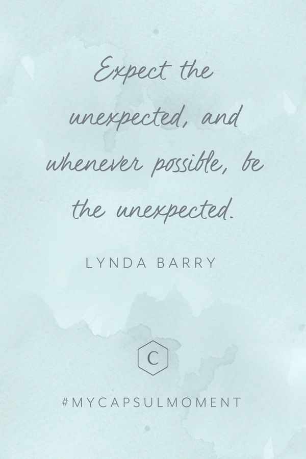 Lynda Barry Quote Expect the unexpected, and wherever