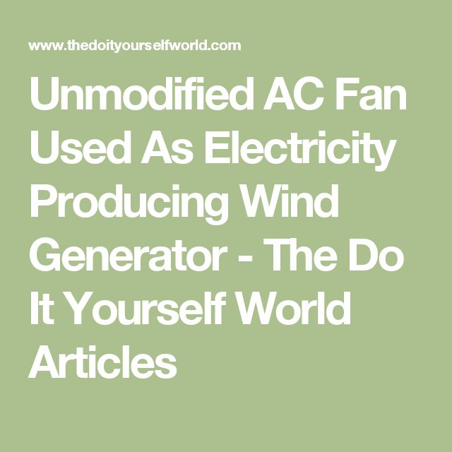 Unmodified AC Fan Used As Electricity Producing Wind Generator - The Do It Yourself World Articles