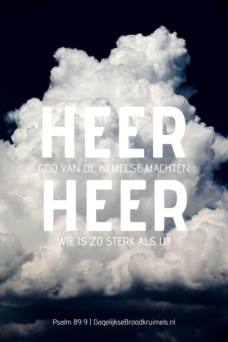 HEER, God van de hemelse machten, HEER, wie is zo sterk als u? Psalm 89:9  #Heer, #Hemel  http://www.dagelijksebroodkruimels.nl/psalm-89-9/