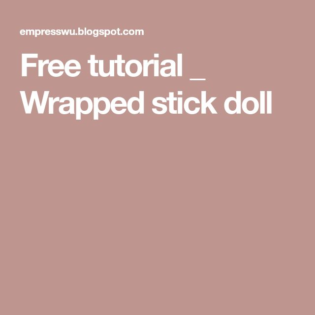 Free tutorial _ Wrapped stick doll