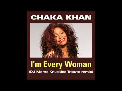 Chaka Khan - I'm Every Woman (DJ Meme's Knuckles Tribute Mix) - YouTube