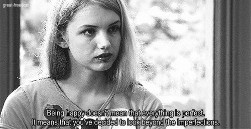 """Being happy doesn't mean that everything's perfect. It means that you've decided to look beyond the imperfections."" #Skins"