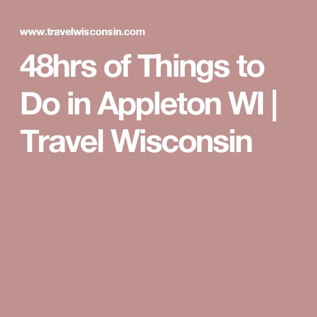 48hrs of Things to Do in Appleton WI | Travel Wisconsin