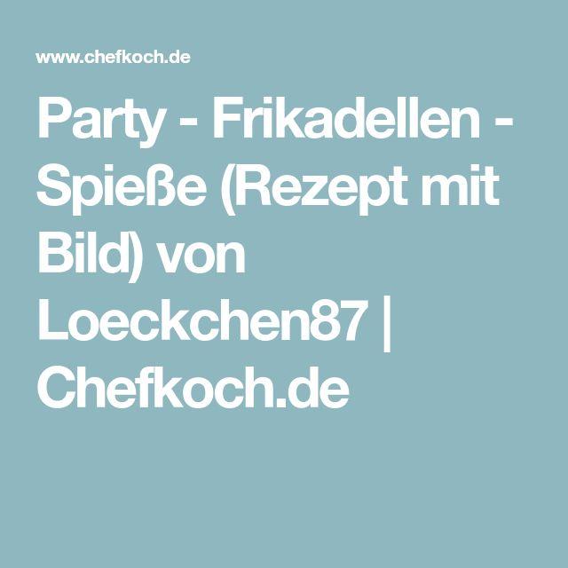 Party - Frikadellen - Spieße (Rezept mit Bild) von Loeckchen87 | Chefkoch.de
