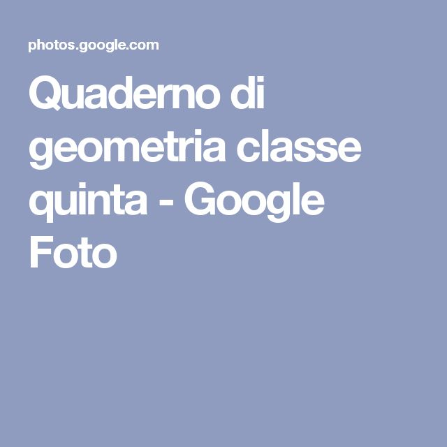 Quaderno di geometria classe quinta - Google Foto