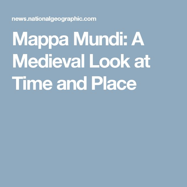 Mappa Mundi: A Medieval Look at Time and Place