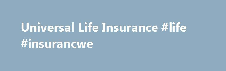 Universal Life Insurance #life #insurancwe http://internet.nef2.com/universal-life-insurance-life-insurancwe/  # Universal Life Insurance BREAKING DOWN 'Universal Life Insurance' Universal life insurance was created under the umbrella of permanent life insurance options to provide more flexibility than whole life insurance. Premiums within a universal life insurance policy are broken down by the insurance company into two categories: the cost of insurance and a saving component known as the…